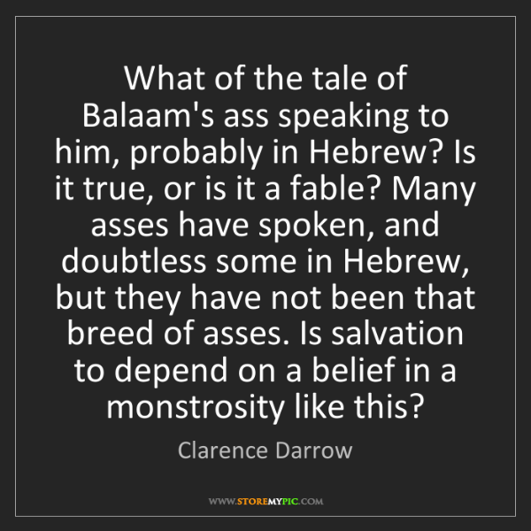 Clarence Darrow: What of the tale of Balaam's ass speaking to him, probably...