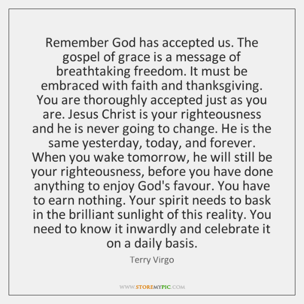 Remember God has accepted us. The gospel of grace is a message ...