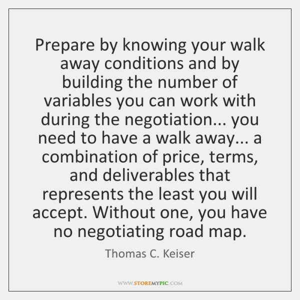 Prepare by knowing your walk away conditions and by building the number ...