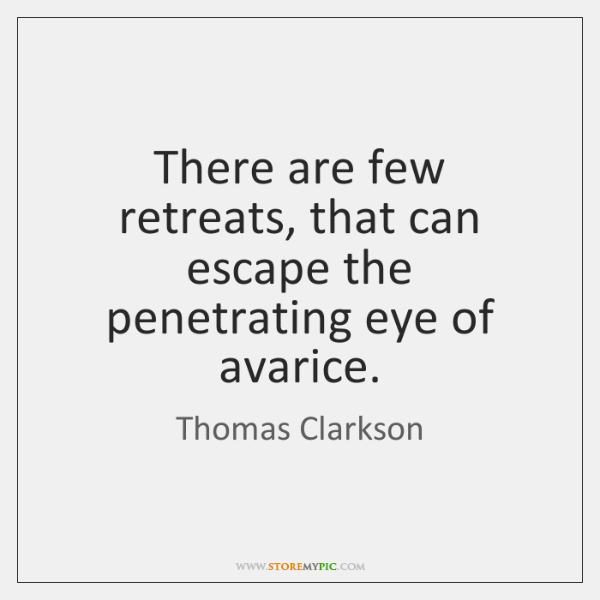There are few retreats, that can escape the penetrating eye of avarice.