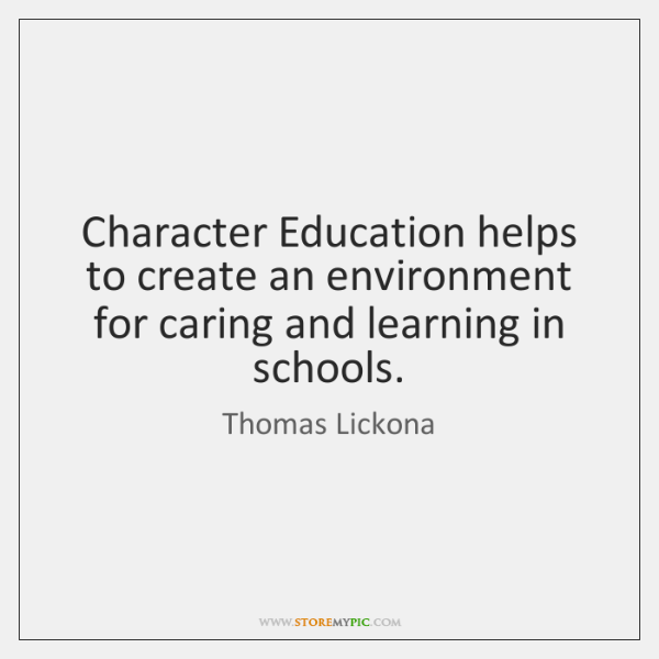 Character Education helps to create an environment for caring and learning in ...