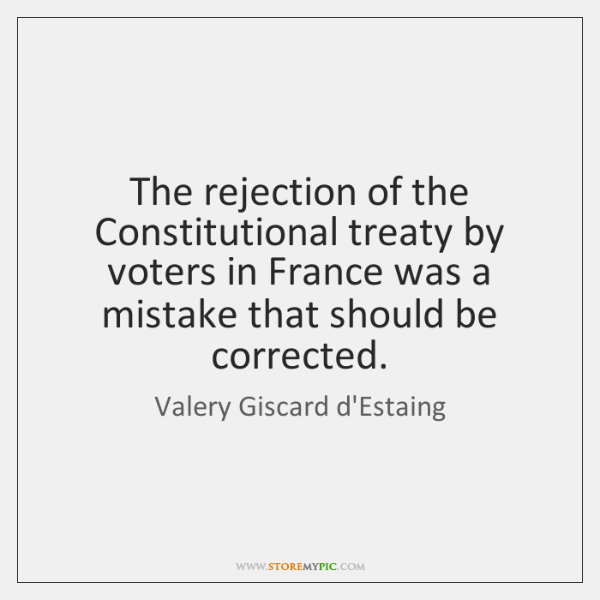 The rejection of the Constitutional treaty by voters in France was a ...