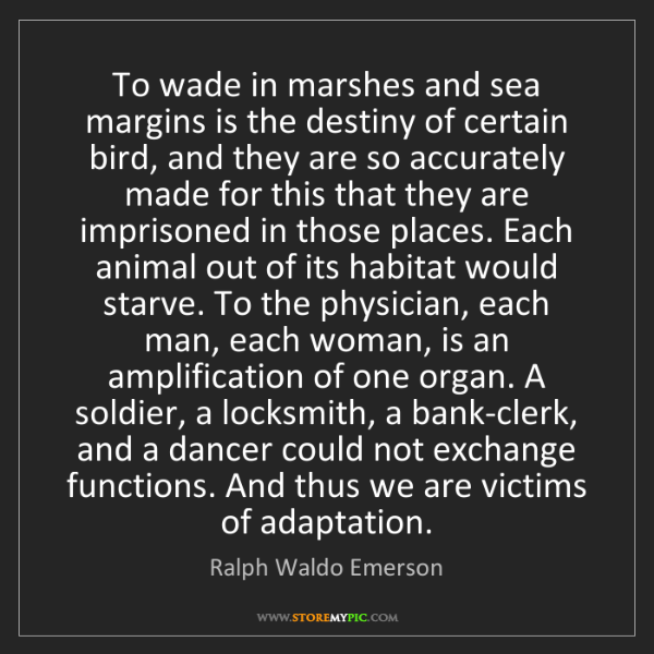 Ralph Waldo Emerson: To wade in marshes and sea margins is the destiny of...