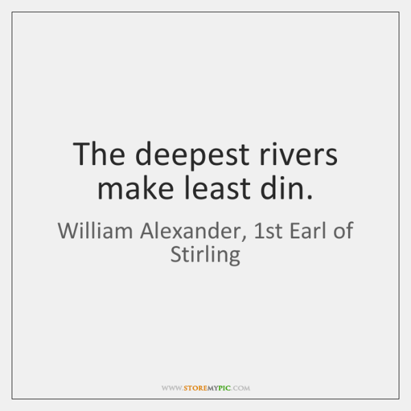The deepest rivers make least din.