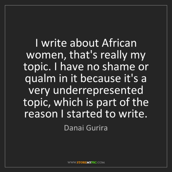 Danai Gurira: I write about African women, that's really my topic....