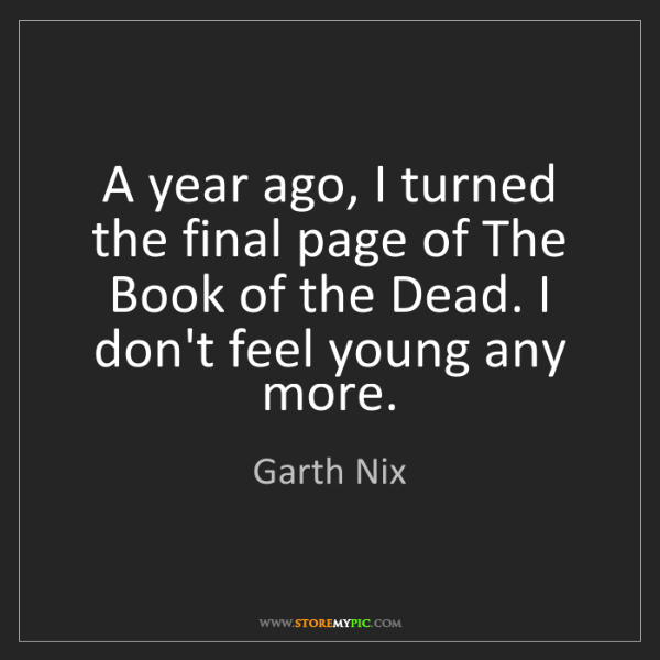 Garth Nix: A year ago, I turned the final page of The Book of the...