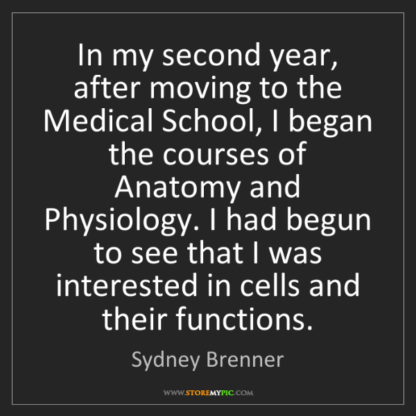 Sydney Brenner: In my second year, after moving to the Medical School,...