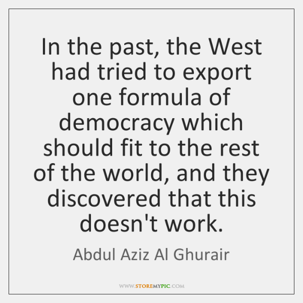 In the past, the West had tried to export one formula of ...