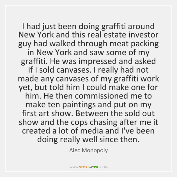 I had just been doing graffiti around New York and this real ...