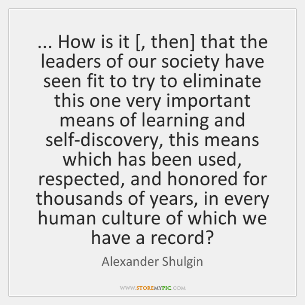 ... How is it [, then] that the leaders of our society have seen ...