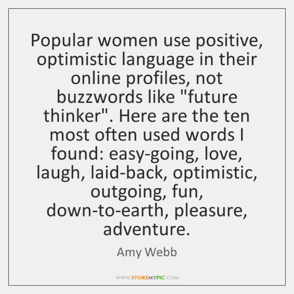 Popular women use positive, optimistic language in their online profiles, not buzzwords ...