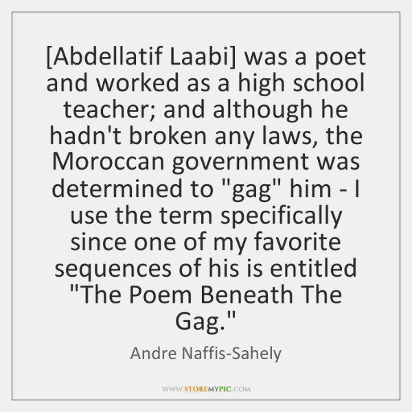 [Abdellatif Laabi] was a poet and worked as a high school teacher; ...
