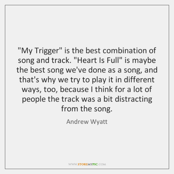 """My Trigger"" is the best combination of song and track. ""Heart Is ..."