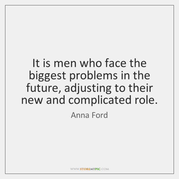It is men who face the biggest problems in the future, adjusting ...
