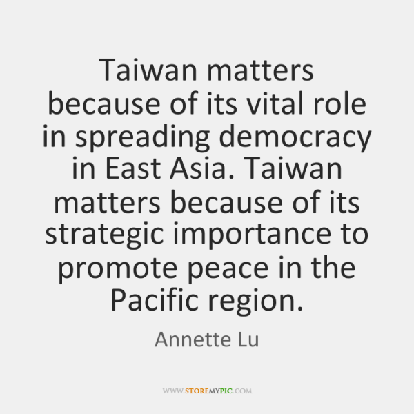 Taiwan matters because of its vital role in spreading democracy in East ...