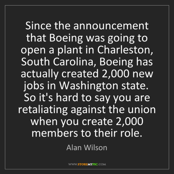 Alan Wilson: Since the announcement that Boeing was going to open...