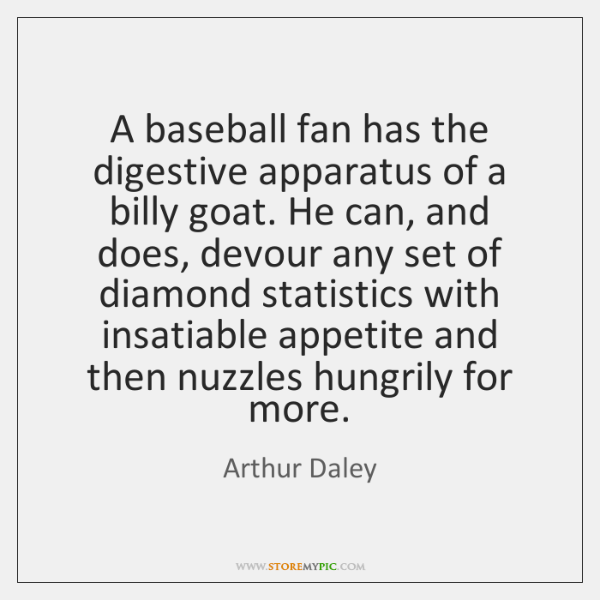 A baseball fan has the digestive apparatus of a billy goat. He ...