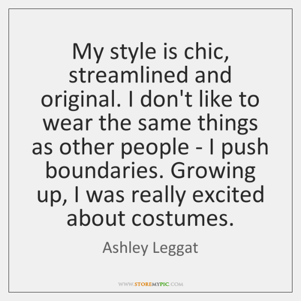 My style is chic, streamlined and original. I don't like to wear ...
