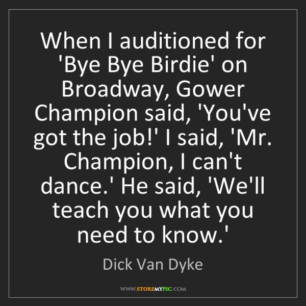 Dick Van Dyke: When I auditioned for 'Bye Bye Birdie' on Broadway, Gower...