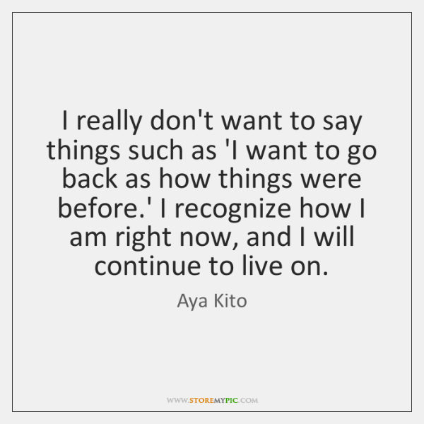 I really don't want to say things such as 'I want to ...