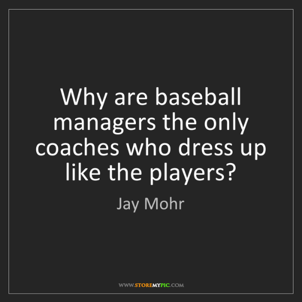 Jay Mohr: Why are baseball managers the only coaches who dress...
