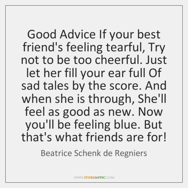 Good Advice If your best friend's feeling tearful, Try not to be ...