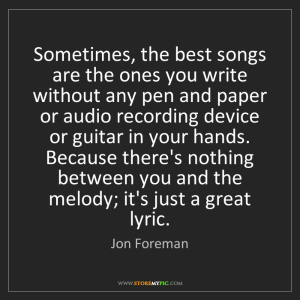Jon Foreman: Sometimes, the best songs are the ones you write without...