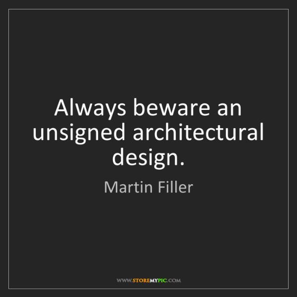 Martin Filler: Always beware an unsigned architectural design.