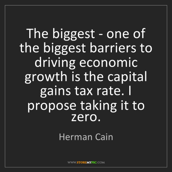 Herman Cain: The biggest - one of the biggest barriers to driving...