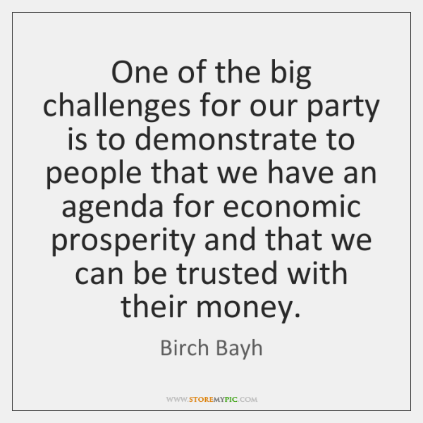 One of the big challenges for our party is to demonstrate to ...