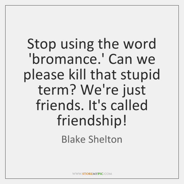 Stop using the word 'bromance.' Can we please kill that stupid ...