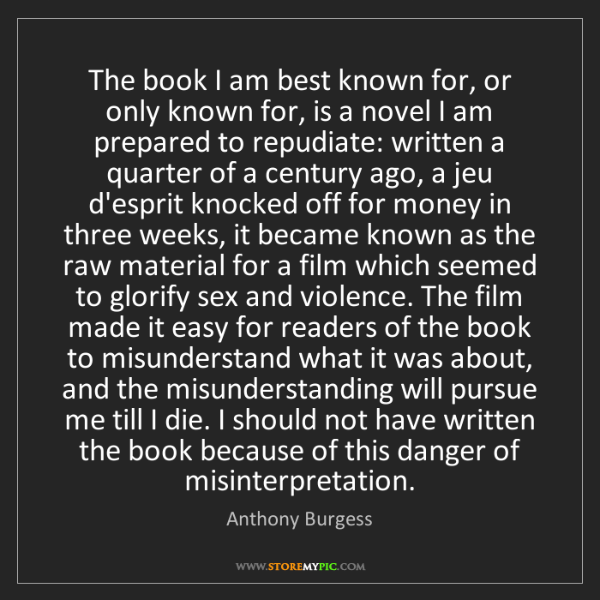 Anthony Burgess: The book I am best known for, or only known for, is a...