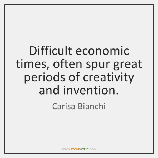 Difficult economic times, often spur great periods of creativity and invention.