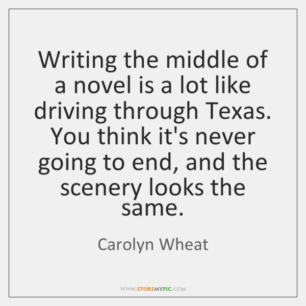Writing the middle of a novel is a lot like driving through ...