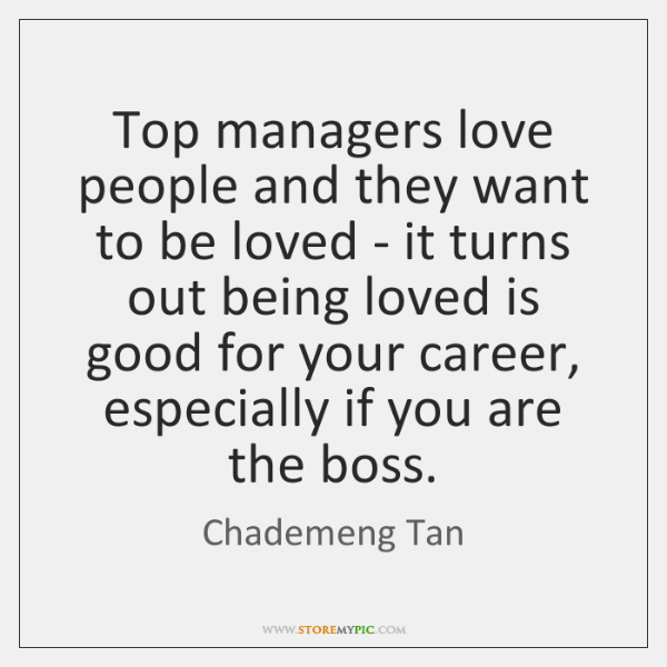 Top managers love people and they want to be loved - it ...