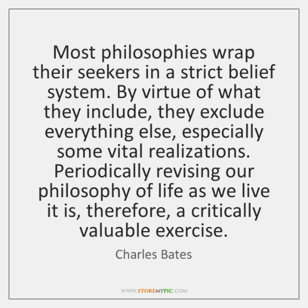 Most philosophies wrap their seekers in a strict belief system. By virtue ...