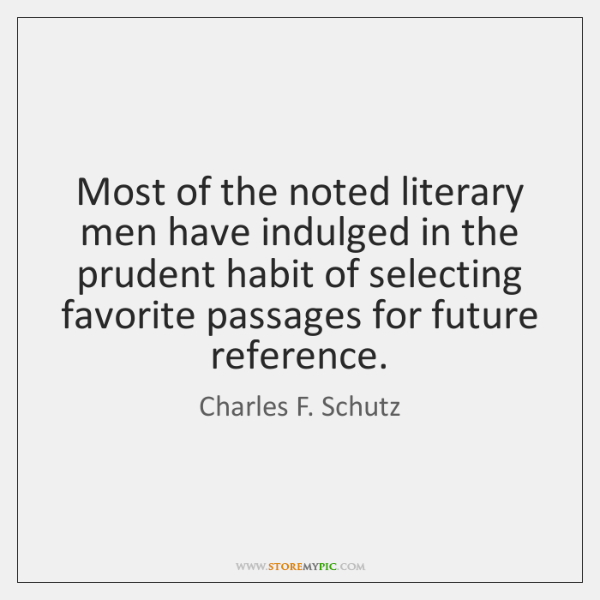 Most of the noted literary men have indulged in the prudent habit ...