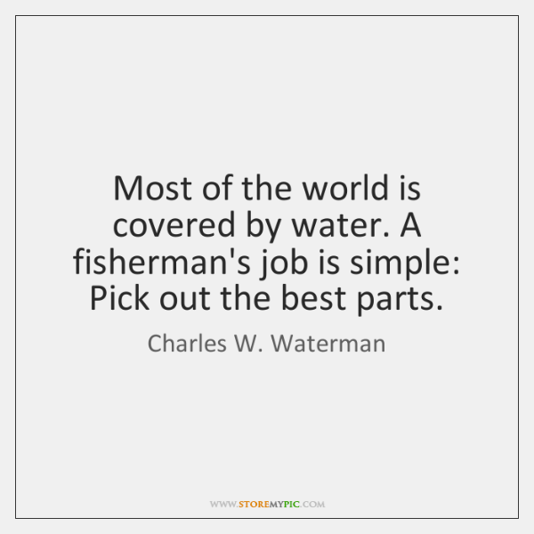 Most of the world is covered by water. A fisherman's job is ...
