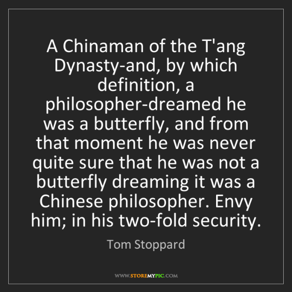 Tom Stoppard: A Chinaman of the T'ang Dynasty-and, by which definition,...