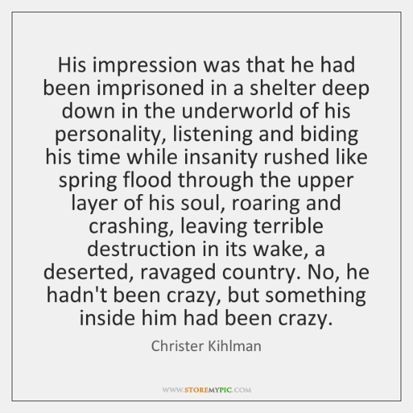 His impression was that he had been imprisoned in a shelter deep ...