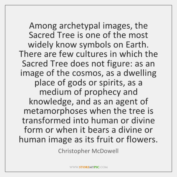 Among archetypal images, the Sacred Tree is one of the most widely ...