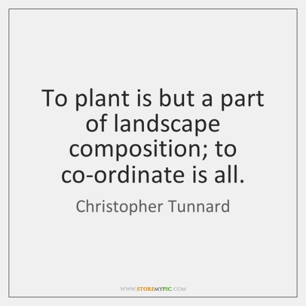 To plant is but a part of landscape composition; to co-ordinate is ...