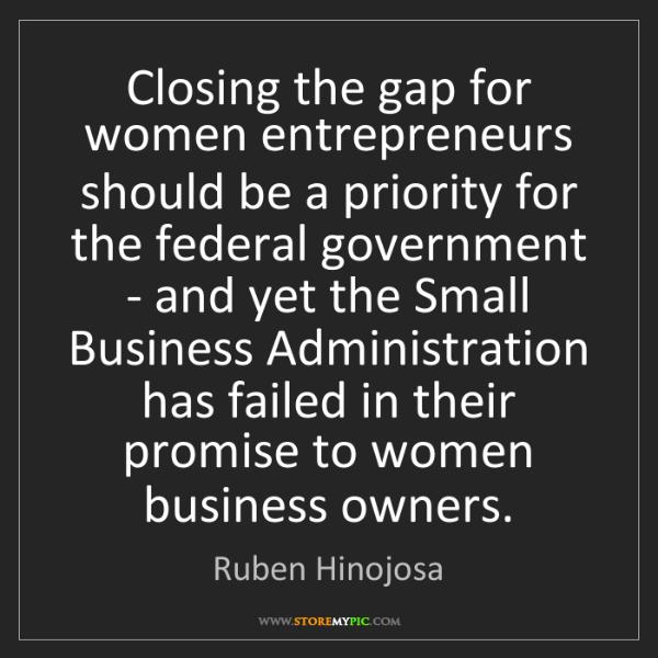 Ruben Hinojosa: Closing the gap for women entrepreneurs should be a priority...