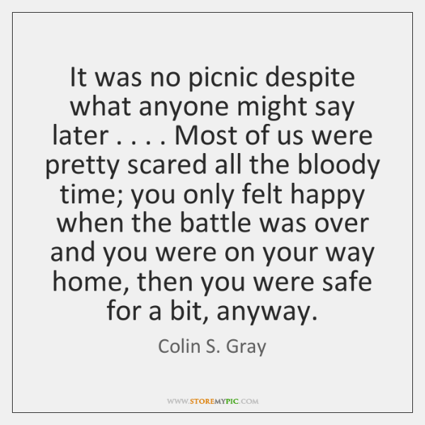 It was no picnic despite what anyone might say later . . . . Most of ...