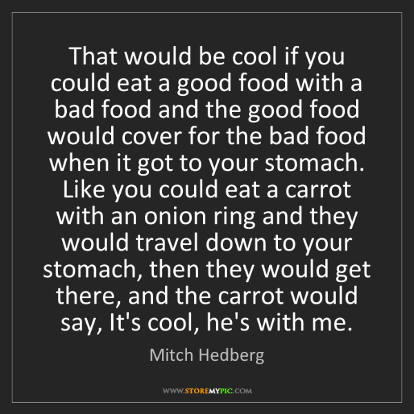 Mitch Hedberg: That would be cool if you could eat a good food with...