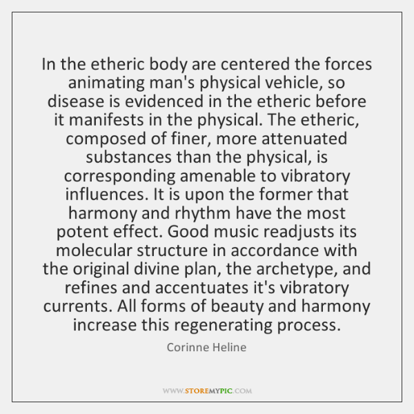 In the etheric body are centered the forces animating man's physical vehicle, ...