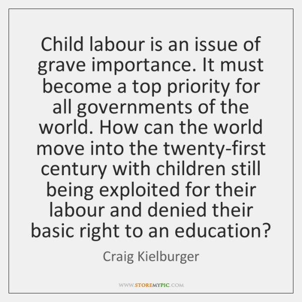 Child labour is an issue of grave importance. It must become a ...