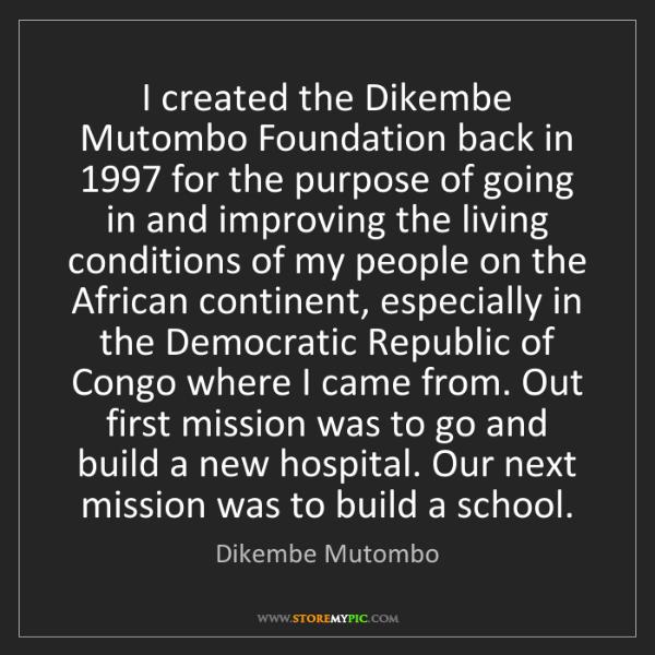 Dikembe Mutombo: I created the Dikembe Mutombo Foundation back in 1997...