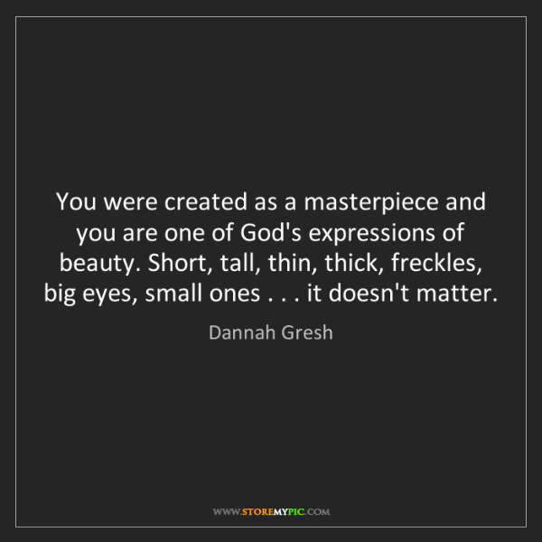 Dannah Gresh: You were created as a masterpiece and you are one of...