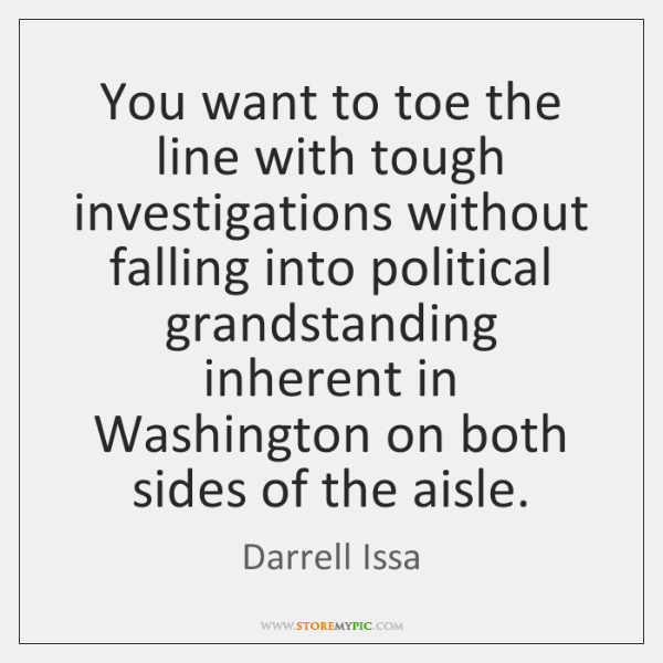 You want to toe the line with tough investigations without falling into ...